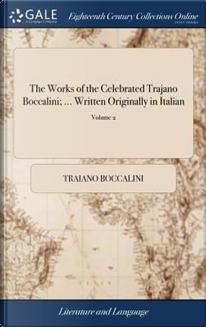 The Works of the Celebrated Trajano Boccalini; ... Written Originally in Italian by Traiano Boccalini
