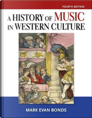 A History of Music in Western Culture by Mark Evan Bonds