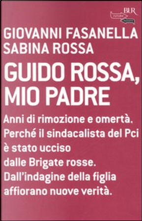 Guido Rossa, mio padre by Giovanni Fasanella, Sabina Rossa