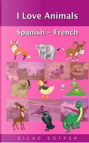 I Love Animals Spanish - French by Gilad Soffer
