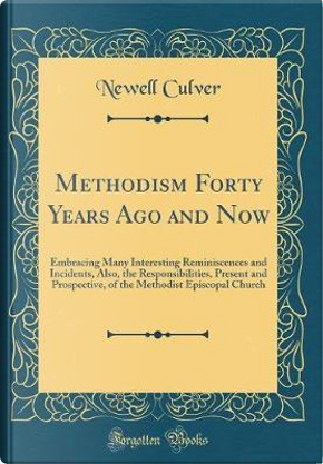Methodism Forty Years Ago and Now by Newell Culver