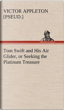 Tom Swift and His Air Glider, or Seeking the Platinum Treasure by Victor [pseud. ] Appleton