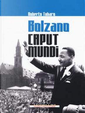 Bolzano caput mundi by Roberto Tubaro