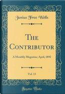 The Contributor, Vol. 13 by Junius Free Wells
