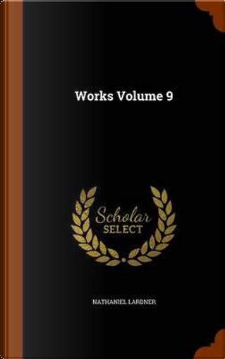 Works Volume 9 by Nathaniel Lardner