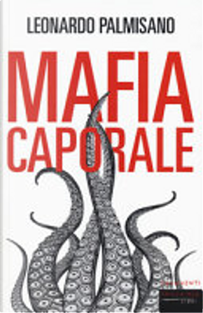 Mafia caporale by Leonardo Palmisano