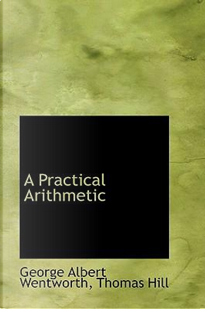 A Practical Arithmetic by George Albert Wentworth