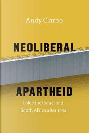 Neoliberal Apartheid by Andy Clarno
