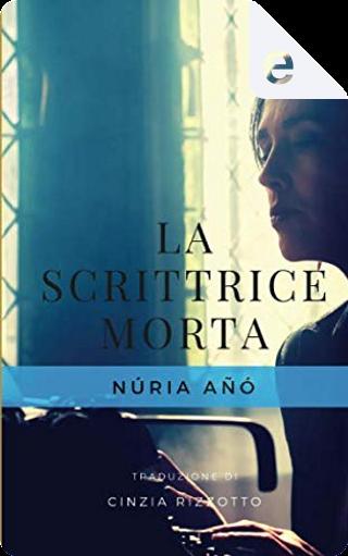 La scrittrice morta by Núria Añó