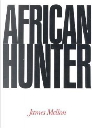 African Hunter by James Mellon