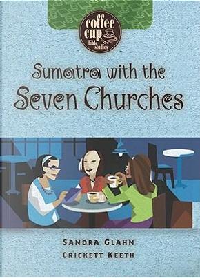 Sumatra With the Seven Churches by Sandra Glahn
