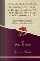 Tratado Entre S. M. El Rey de Espan~a y de las Indias, Y S. M. El Rey del Reino Unido de la Gran-Bretan~a e Irlanda by Great Britain