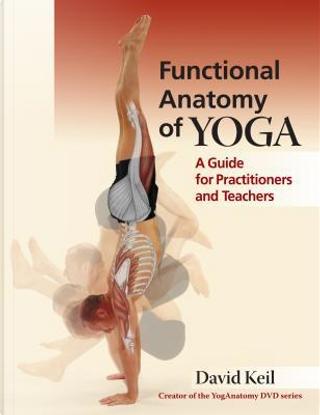 Functional Anatomy of Yoga by David Keil
