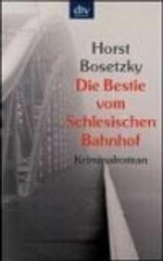 Die Bestie vom Schlesischen Bahnhof by Horst Bosetzky