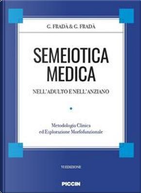 Semeiotica medica nell'adulto e nell'anziano. Metodologia clinica di esplorazione morfofunzionale by Giovanni Fradà