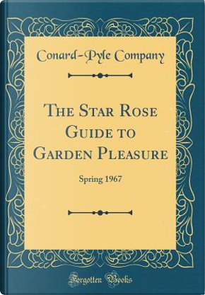 The Star Rose Guide to Garden Pleasure by Conard-Pyle Company