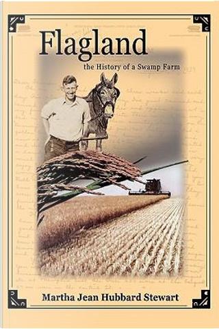 Flagland the History of a Swamp Farm by Martha Jean Stewart