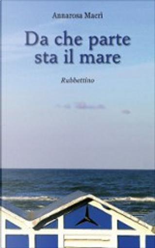 Da che parte sta il mare by Annarosa Macrì