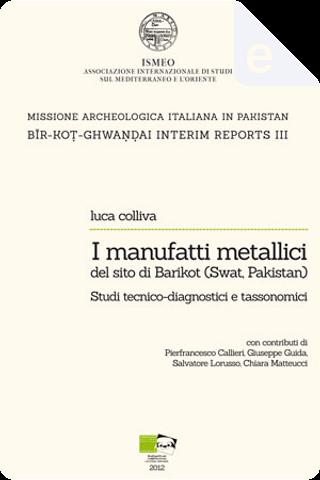 I manufatti metallici del sito di Barikot (Swat, Pakistan) by Luca Colliva