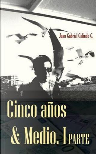 Cinco Años & Medio by Juan Gabriel Galindo