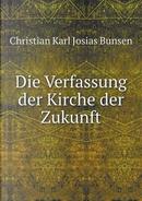 Die Verfassung Der Kirche Der Zukunft by Christian Karl Josias Bunsen