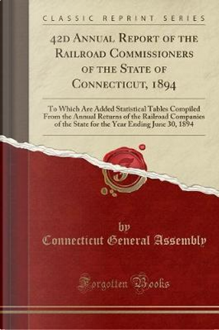 42d Annual Report of the Railroad Commissioners of the State of Connecticut, 1894 by Connecticut General Assembly