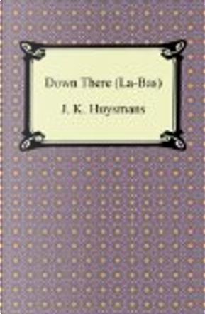 Down There (La-Bas) by J. K. Huysmans