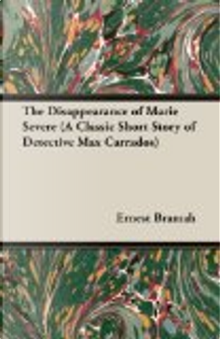 The Disappearance of Marie Severe (a Classic Short Story of Detective Max Carrados) by Ernest Bramah