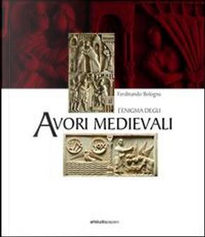 L'enigma degli avori medievali. Ediz. illustrata by Ferdinando Bologna