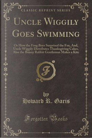 Uncle Wiggily Goes Swimming by Howard R. Garis