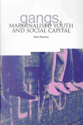 Gangs, Marginalised Youth and Social Capital by Ross Deuchar