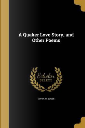 QUAKER LOVE STORY & OTHER POEM by Maria W. Jones