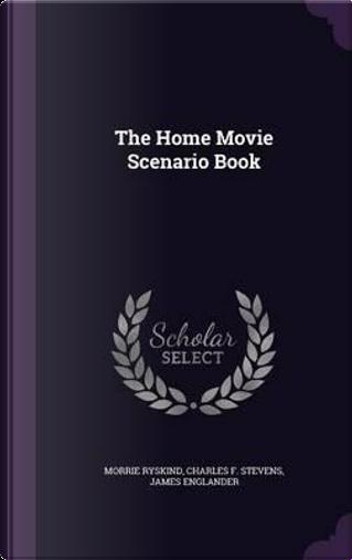 The Home Movie Scenario Book by Morrie Ryskind