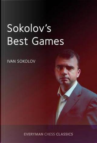 Sokolov's Best Games by Ivan Sokolov