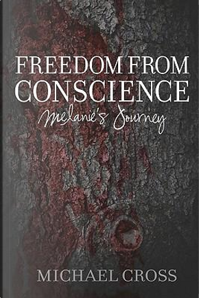 Freedom from Conscience - Melanie's Journey by MIchael Cross