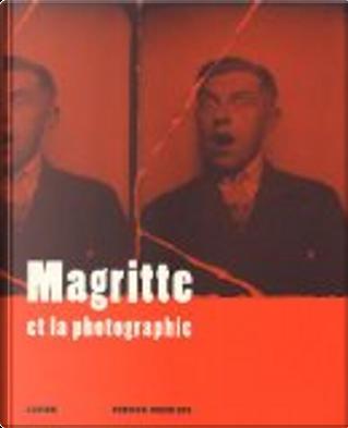 Magritte et la photographie by Patrick Roegiers