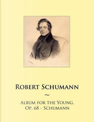 Album for the Young, Op. 68 - Schumann by Robert Schumann