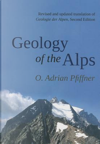 Geology of the Alps by O. Adrian Pfiffner