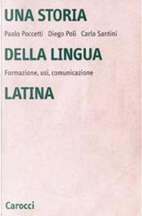 Una storia della lingua latina by Carlo Santini, Diego Poli, Paolo Poccetti
