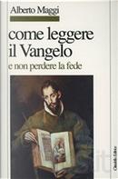 Come leggere il Vangelo (e non perdere la fede) by Alberto Maggi