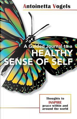 A Guided Journal to a Healthy Sense of Self by Antoinetta Vogels