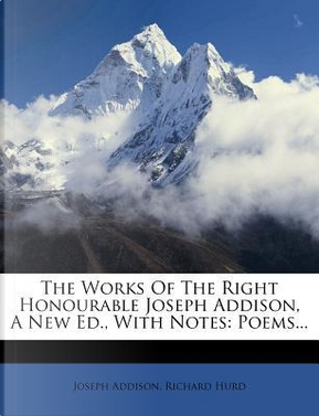 The Works of the Right Honourable Joseph Addison, a New Ed, with Notes by Joseph Addison