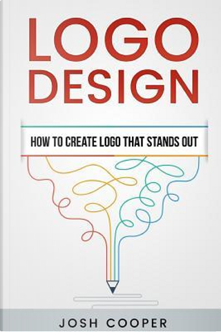 Logo Design - How to Create Logo That Stands Out by Josh Cooper