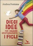 Dieci idee per educare cristianamente by Andrea Fontana