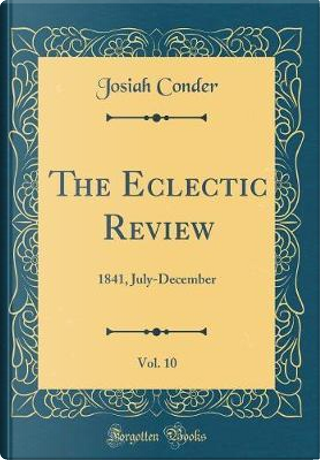 The Eclectic Review, Vol. 10 by Josiah Conder