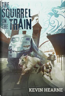 The Squirrel on the Train by Kevin Hearne