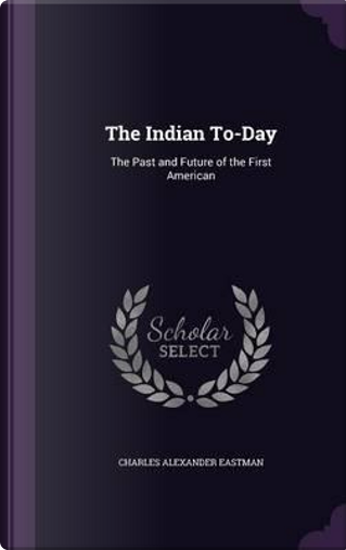 The Indian To-Day by Charles Alexander Eastman