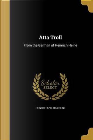 ATTA TROLL by Heinrich 1797-1856 Heine