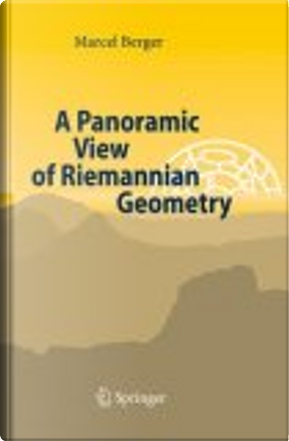 A Panoramic View of Riemannian Geometry by M. Berger