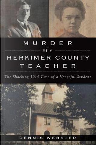 Murder of a Herkimer County Teacher by Dennis Webster